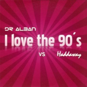 Dr. Alban vs. Haddaway - I Love The 90's (Single) (2008)