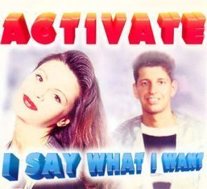 Activate - I Say What I Want (Maxi, Single) (1995)
