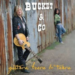 Bucket & Co - Guitars, Beers & Tears (Dave Colwell ex. guitarist Bad Company) (2010)