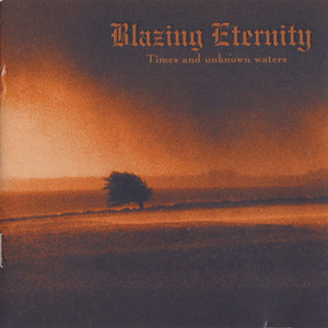 Blazing Eternity - Times and Unknown Waters (2000)