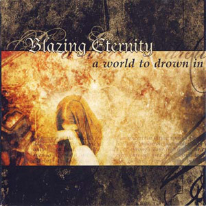 Blazing Eternity - A World To Drown In (2003)