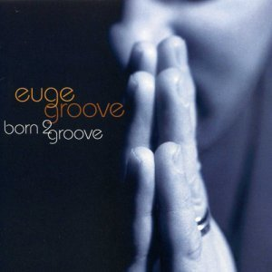 Euge Groove - Born 2 Groove (2007)