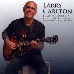 Larry Carlton - Plays The Sound Of Philadelphia (2010)