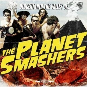 The Planet Smashers - Descent Into The Valley Of The Planet Smashers (2011)