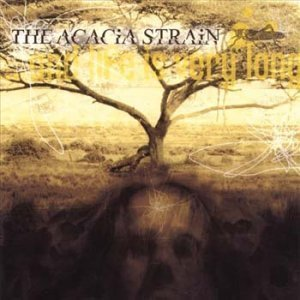 The Acacia Strain - ...and Life Is Very Long (2002)