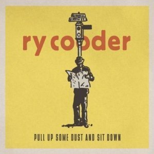 Ry Cooder - Pull Up Some Dust and Sit Down (2011)