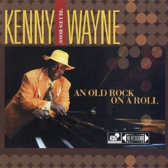 Kenny 'Blues Boss' Wayne - An Old Rock On A Roll (2011)
