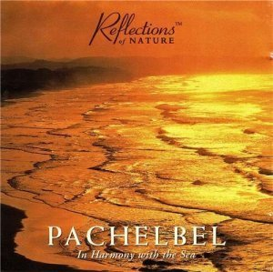Reflections of Nature - Pachelbel - In Harmony with the Sea (1995)