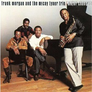 Frank Morgan and the McCoy Tyner Trio - Major Changes (1987)