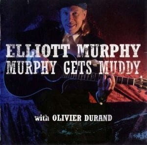 Elliott Murphy (with Olivier Durand) - Murphy Gets Muddy (2005)
