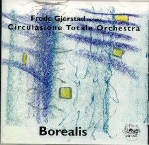 Frode Gjerstad and the Circulasione Totale Orchestra - Borealis (1998)