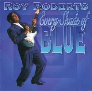 Roy Roberts - Every Shade Of Blue (1997)