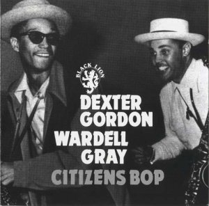 Dexter Gordon, Wardell Gray - Citizens Bop (1947/1997)