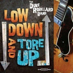 The Duke Robillard Band - Low Down & Tore Up (2011)