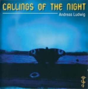 Andreas Ludwig - Callings of the Night (1999)