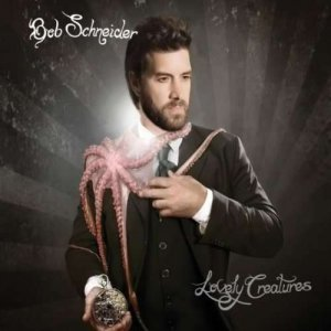 Bob Schneider - Lovely Creatures (2009)