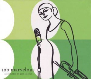 VA - Too Marvelous: A Collection Of Jazz Classics (2001)