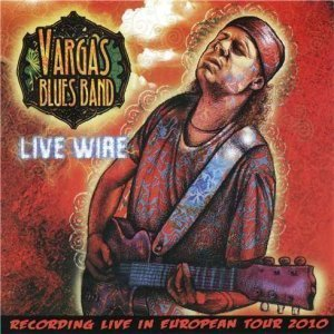 Vargas Blues Band - Live Wire (2011)