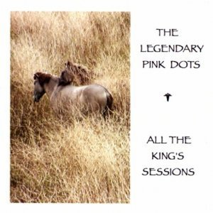 The Legendary Pink Dots - All The King's Sessions (2011)