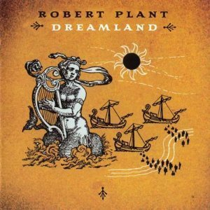 Robert Plant - Dreamland (2002/2007)