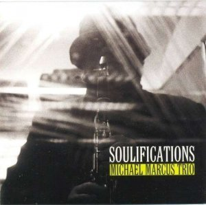 Michael Marcus Trio - Soulifications (2006)