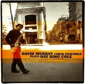 David Murray Cuban Ensemble - Plays Nat King Cole en Espa?ol (2011)
