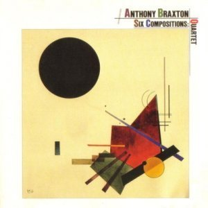 Anthony Braxton - Six Compositions: Quartet (1982)