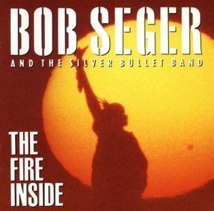 Bob Seger & The Silver Bullet Band - The Fire Inside 1991