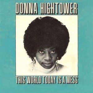Donna Hightower - This World Today Is A mess (2001)