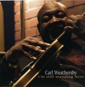 Carl Weathersby - I'm Still Standing Here (2009)