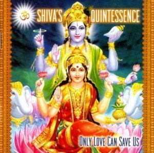 Shivas Quintessence - Only Love Can Save Us (2011)