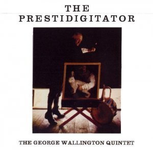 The George Wallington Quintet - The Prestidigitator (2007)
