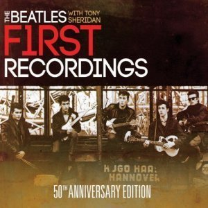 The Beatles With Tony Sheridan - First Recordings 50th Anniversary Edition (2011)