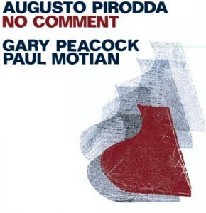 Augusto Pirodda, Gary Peacock, Paul Motian - No Comment (2011)