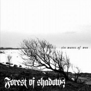 Forest of Shadows - Six Waves of Woe (2008) [FLAC]