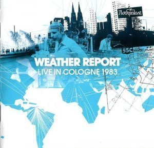 Weather Report - Live In Cologne (1983/2011)