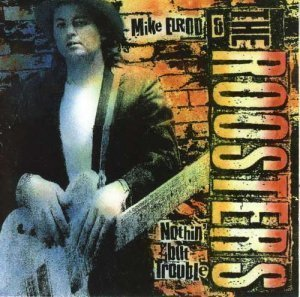 Mike Elrod & The Roosters - Nuthin' But Trouble (2005)