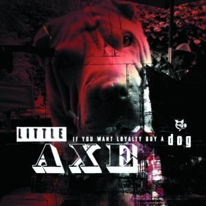 Little Axe - If You Want Loyalty Buy a Dog (2011)