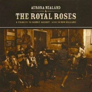 Aurora Nealand & The Royal Roses - A Tribute to Sidney Bechet: Live in New Orleans (2011)