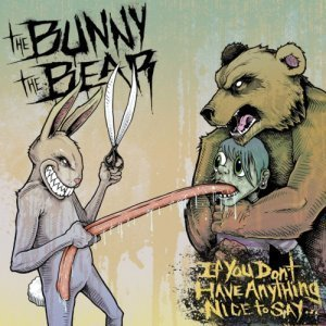 The Bunny The Bear - If You Don't Have Anything Nice To Say - 2011