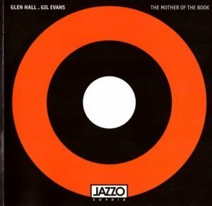 Glen Hall & Gil Evans - The Mother Of The Book (2009)