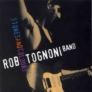 Rob Tognoni Band - Stones And Clouds 1995
