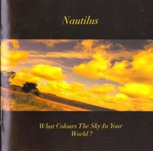 Nautilus - What Colours The Sky In Your World (2004)