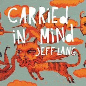 Jeff Lang - Carried In Mind (Limited Edition 2 CD Set) (2011)