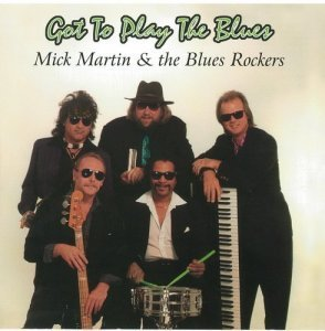 Mick Martin & The Blues Rockers - Got to Play the Blues (1995)