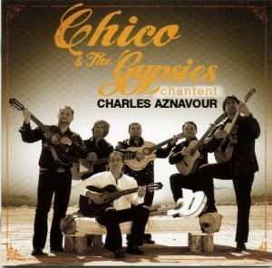 Chico & The Gypsies - Chico & The Gypsies chantent Charles Aznavour (2011)