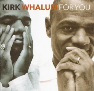 Kirk Whalum - For You (1998)