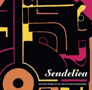 Sendelica - The Pavillion of Magic and the Trails of the Seven Surviving Elohim (2011)