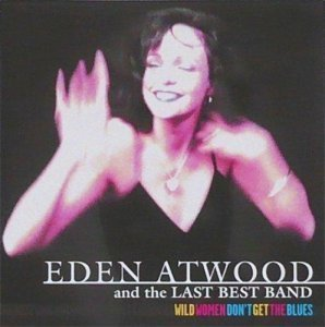 Eden Atwood and the Last Best Band - Wild Women Don't Get the Blues (1996)