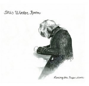 This Winter Room - Losing the Paper Moon (2012)